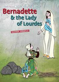 Bernadette and the Lady of Lourdes by Eleanor Gormally