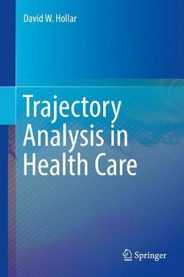 Trajectory Analysis in Health Care by David W. Hollar image
