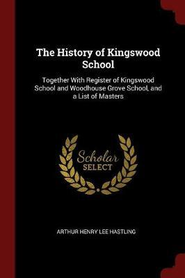 The History of Kingswood School by Arthur Henry Lee Hastling