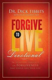 Forgive to Live Devotional by Dick Tibbits