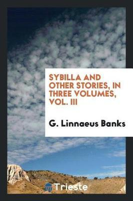 Sybilla and Other Stories, in Three Volumes, Vol. III by G. Linnaeus Banks image