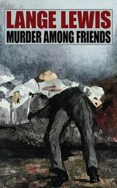 Murder Among Friends by Lange Lewis