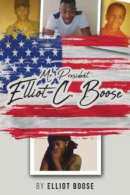 Mr. President Elliot C. Boose by Elliot Boose