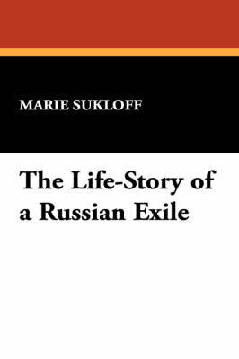 The Life-Story of a Russian Exile by Marie Sukloff