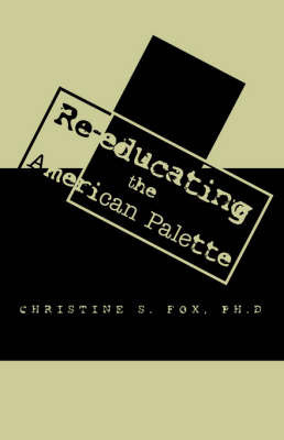 Re-Educating the American Palette by Christine S Fox, PhD