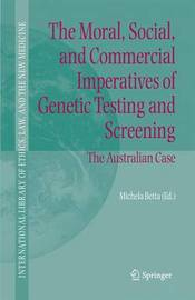 The Moral, Social, and Commercial Imperatives of Genetic Testing and Screening
