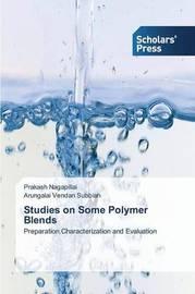 Studies on Some Polymer Blends by Nagapillai Prakash