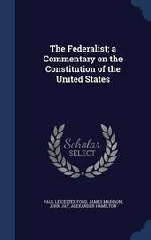 The Federalist; A Commentary on the Constitution of the United States by Paul Leicester Ford