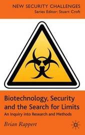 Biotechnology, Security and the Search for Limits by Brian Rappert
