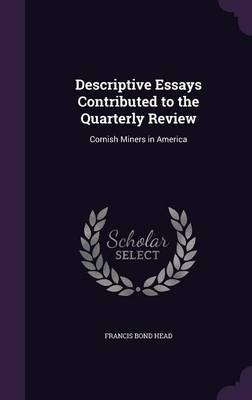 Descriptive Essays Contributed to the Quarterly Review by Francis Bond Head