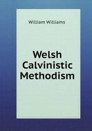 Welsh Calvinistic Methodism by William Williams
