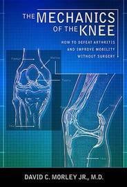 The Mechanics of the Knee by David C Morley