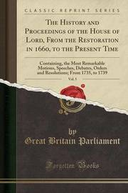 The History and Proceedings of the House of Lord, from the Restoration in 1660, to the Present Time, Vol. 5 by Great Britain Parliament