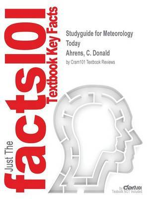 Studyguide for Meteorology Today by Ahrens, C. Donald, ISBN 9781133848097 by Cram101 Textbook Reviews