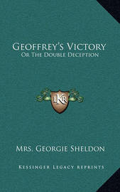 Geoffrey's Victory: Or the Double Deception by Mrs Georgie Sheldon image