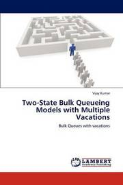 Two-State Bulk Queueing Models with Multiple Vacations by Vijay Kumar