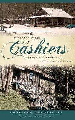 Historic Tales of Cashiers, North Carolina by Jane Gibson Nardy