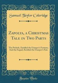 Zapolya, a Christmas Tale in Two Parts by Samuel Taylor Coleridge image