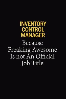 Inventory Control Manager Because Freaking Awesome Is Not An Official Job Title by Blue Stone Publishers