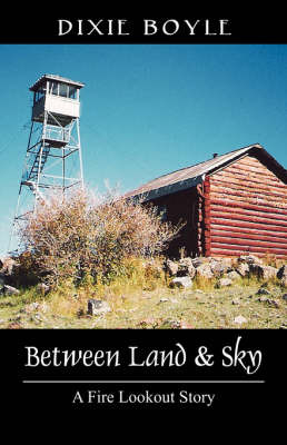 Between Land & Sky : A Fire Lookout Story by Dixie, Boyle image