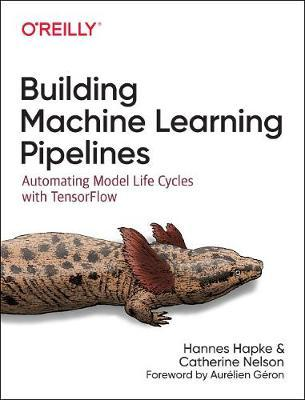 Building Machine Learning Pipelines by Hannes Hapke