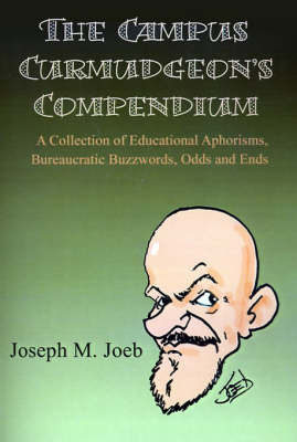 The Campus Curmudgeon's Compendium: A Collection of Educational Aphorisms, Bureaucratic Buzzwords, Odds and Ends by Joseph M. Joeb image