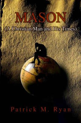 Mason: (A Christian Man and His Times) by Patrick M Ryan image