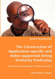 The Construction of Application-Specific and Index-Supported String Similarity Predicates by Andre Reckhemke image