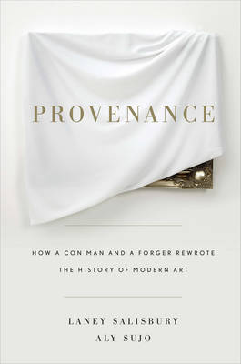 Provenance: How a Con Man and a Forger Rewrote the History of Modern Art by Laney Salisbury image