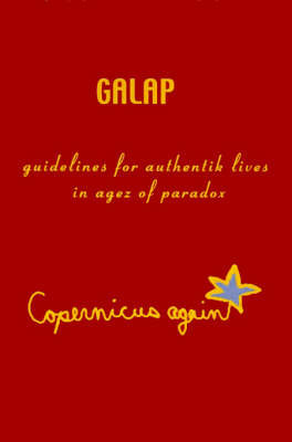 Galap: Guidelines for Authentik Lives in Agez of Paradox by Copernicus again