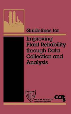 Guidelines for Improving Plant Reliability Through Equipment Data Collection Analysis by Center for Chemical Process Safety