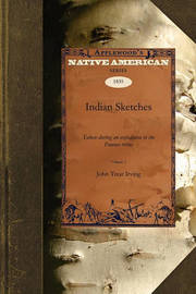 Indian Sketches V1 by John Treat Irving