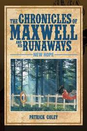 The Chronicles of Maxwell and His Runaways: New Hope by Patrick Coley