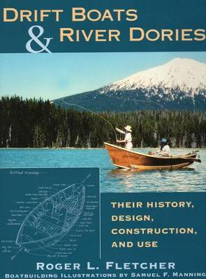 Drift Boats & River Dories by Roger L. Fletcher