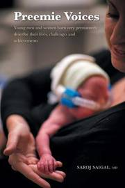 Preemie Voices - Young Men and Women Born Very Prematurely Describe Their Lives, Challenges and Achievements by Saroj Saigal
