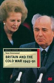 Britain and the Cold War, 1945-91 by Sean Greenwood image