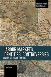 Labour Markets, Identities, Controversies by Tom Brass
