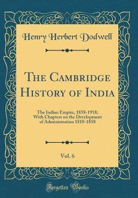The Cambridge History of India, Vol. 6 by Henry Herbert Dodwell