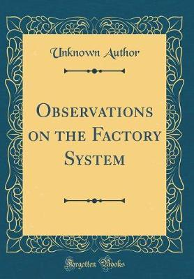 Observations on the Factory System (Classic Reprint) by Unknown Author