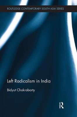 Left Radicalism in India by Bidyut Chakrabarty