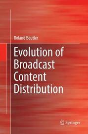 Evolution of Broadcast Content Distribution by Roland Beutler