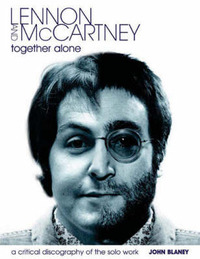 Lennon and McCartney, Together Alone: A Critical Discography of the Solo Work by John Blaney image