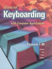 Glencoe Keyboarding with Computer Applications: Lessons 1-80 by Jack E Johnson image