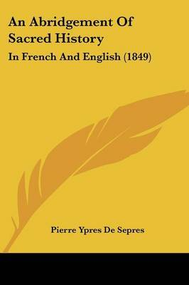 An Abridgement Of Sacred History: In French And English (1849) by Pierre Ypres De Sepres image