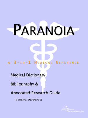 Paranoia - A Medical Dictionary, Bibliography, and Annotated Research Guide to Internet References by ICON Health Publications