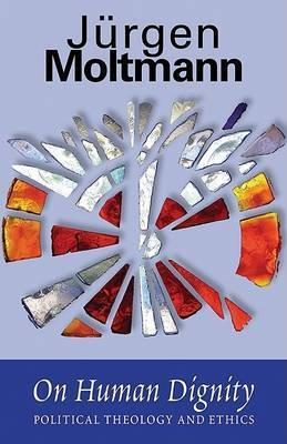 On Human Dignity: Political Theology and Ethics by Jurgen Moltmann