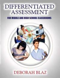 Differentiated Assessment for Middle and High School Classrooms by Deborah Blaz image