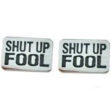 Shut Up Fool Cufflinks