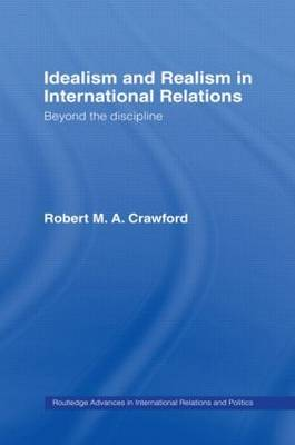 Idealism and Realism in International Relations by Robert M.A. Crawford image