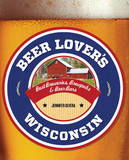 Beer Lover's Wisconsin by Jennifer Olvera